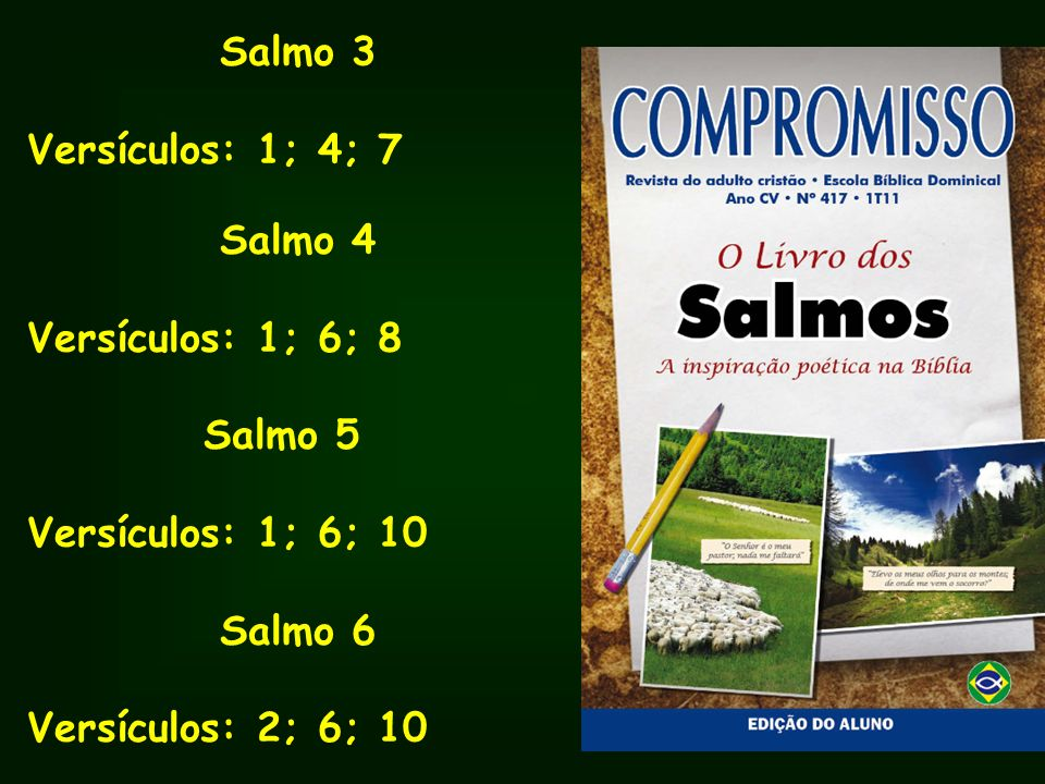 Salmo 3 Versículos: 1; 4; 7 Salmo 4 Versículos: 1; 6; 8 Salmo 5 Versículos: 1; 6; 10 Salmo 6 Versículos: 2; 6; 10
