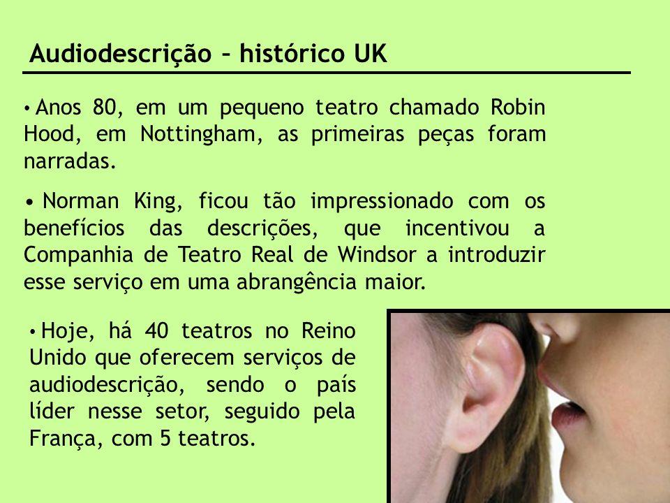 audiodescrição – benefícios para quem descreve Audiodescrição – histórico UK Anos 80, em um pequeno teatro chamado Robin Hood, em Nottingham, as prime
