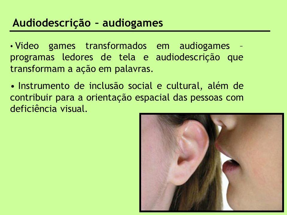 audiodescrição – benefícios para quem descreve Audiodescrição – audiogames Video games transformados em audiogames – programas ledores de tela e audio