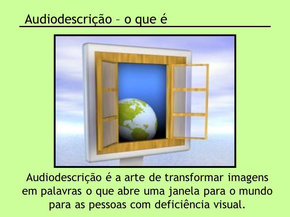 Audiodescrição é a arte de transformar imagens em palavras o que abre uma janela para o mundo para as pessoas com deficiência visual. Audiodescrição –