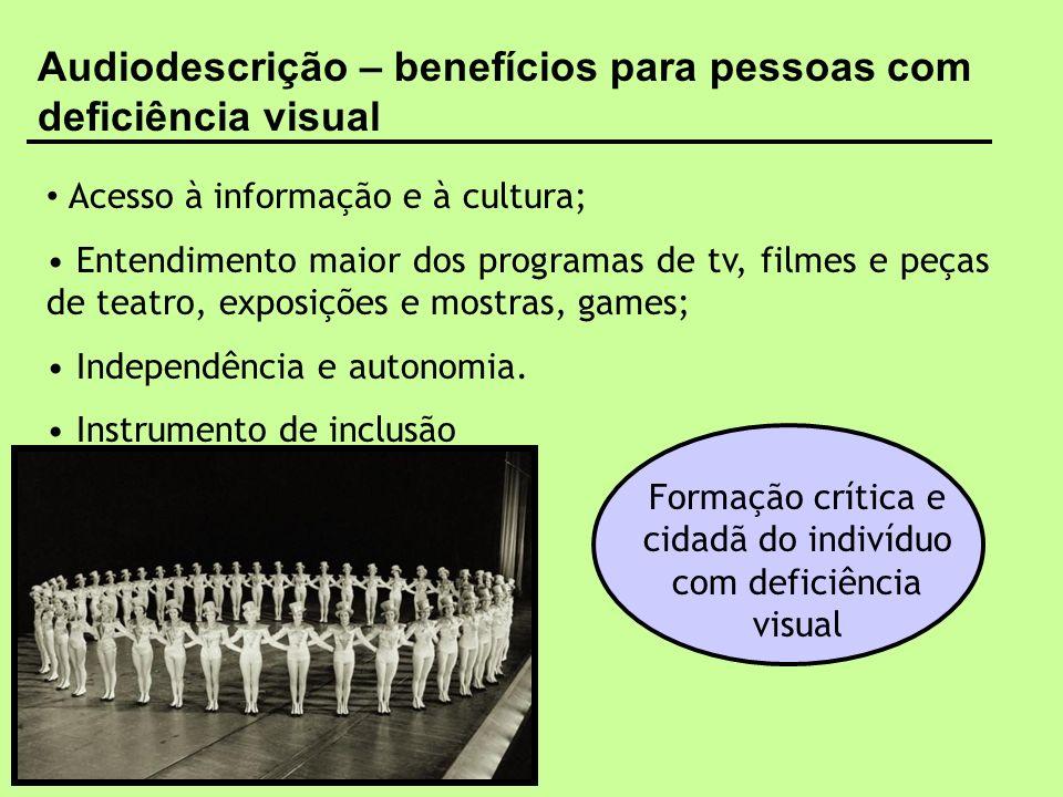 Audiodescrição – benefícios para pessoas com deficiência visual Acesso à informação e à cultura; Entendimento maior dos programas de tv, filmes e peça