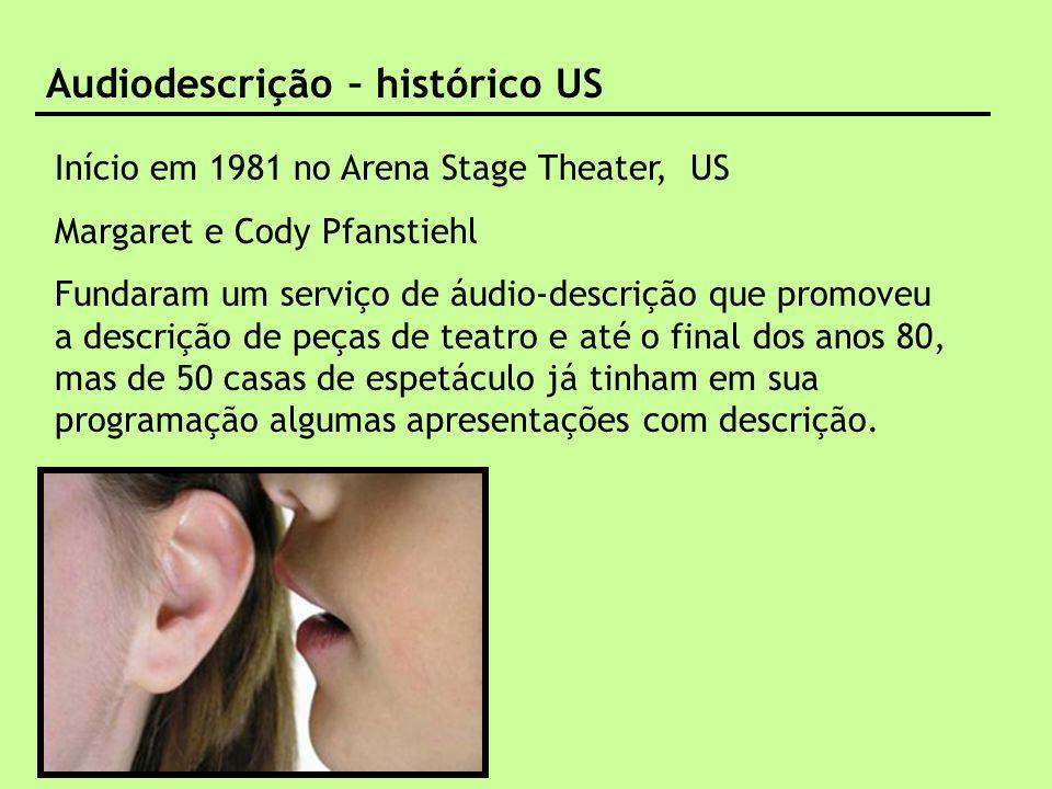 audiodescrição – benefícios para quem descreve Audiodescrição – histórico US Início em 1981 no Arena Stage Theater, US Margaret e Cody Pfanstiehl Fund