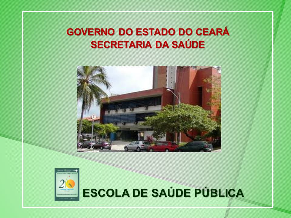 GOVERNO DO ESTADO DO CEARÁ SECRETARIA DA SAÚDE ESCOLA DE SAÚDE PÚBLICA