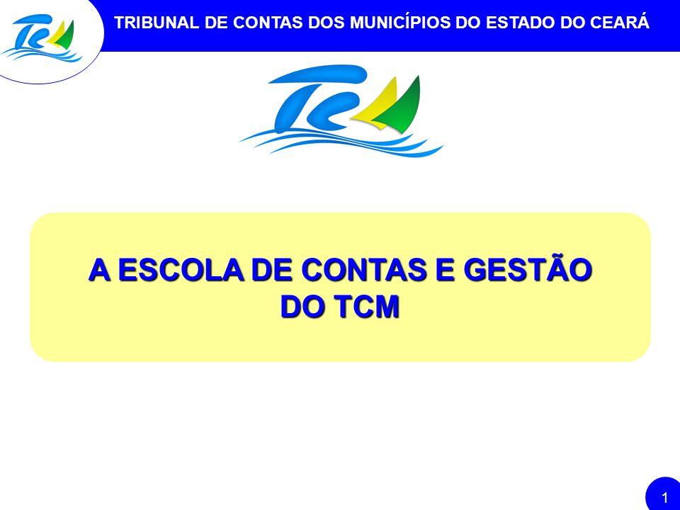 TRIBUNAL DE CONTAS DOS MUNICÍPIOS DO ESTADO DO CEARÁ 1 A ESCOLA DE CONTAS E GESTÃO DO TCM