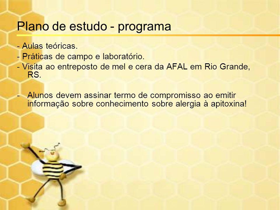 Plano de estudo - programa - Aulas teóricas. - Práticas de campo e laboratório. - Visita ao entreposto de mel e cera da AFAL em Rio Grande, RS. -Aluno