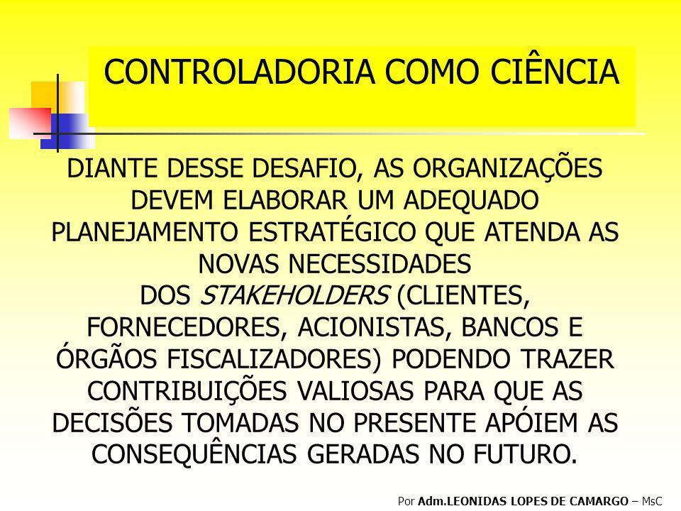 CONTROLADORIA COMO CIÊNCIA Por Adm.LEONIDAS LOPES DE CAMARGO – MsC DIANTE DESSE DESAFIO, AS ORGANIZAÇÕES DEVEM ELABORAR UM ADEQUADO PLANEJAMENTO ESTRA