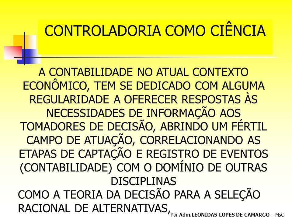 CONTROLADORIA COMO CIÊNCIA Por Adm.LEONIDAS LOPES DE CAMARGO – MsC A CONTABILIDADE NO ATUAL CONTEXTO ECONÔMICO, TEM SE DEDICADO COM ALGUMA REGULARIDAD