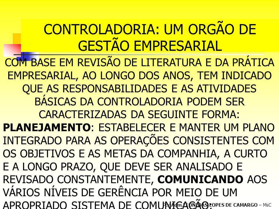 CONTROLADORIA: UM ORGÃO DE GESTÃO EMPRESARIAL Por Adm.LEONIDAS LOPES DE CAMARGO – MsC COM BASE EM REVISÃO DE LITERATURA E DA PRÁTICA EMPRESARIAL, AO L