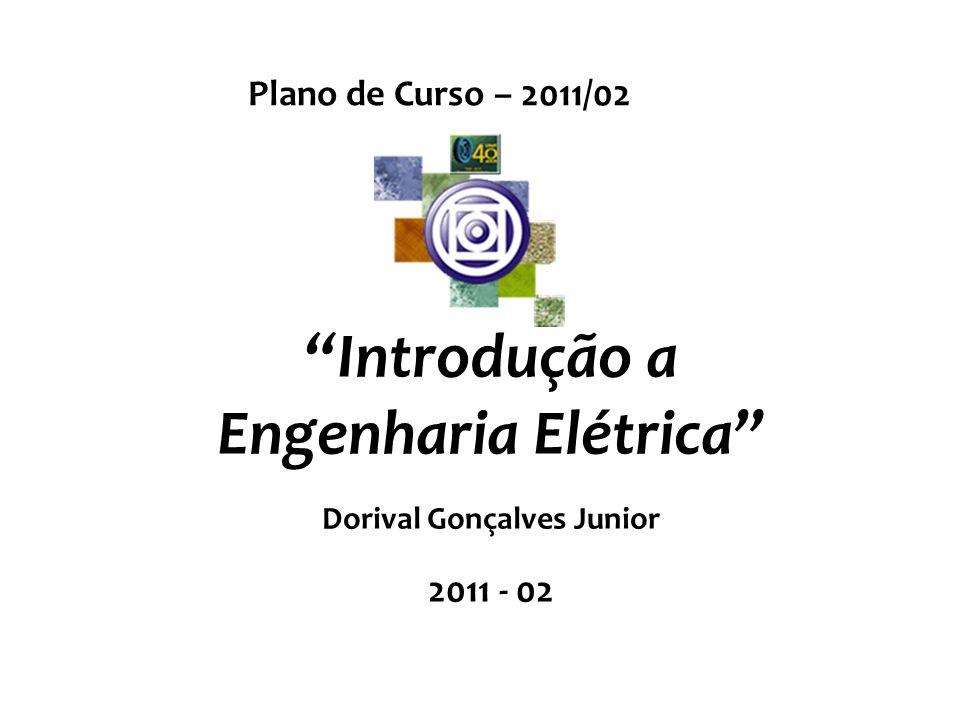Plano de Curso – 2011/02 Introdução a Engenharia Elétrica Dorival Gonçalves Junior 2011 - 02