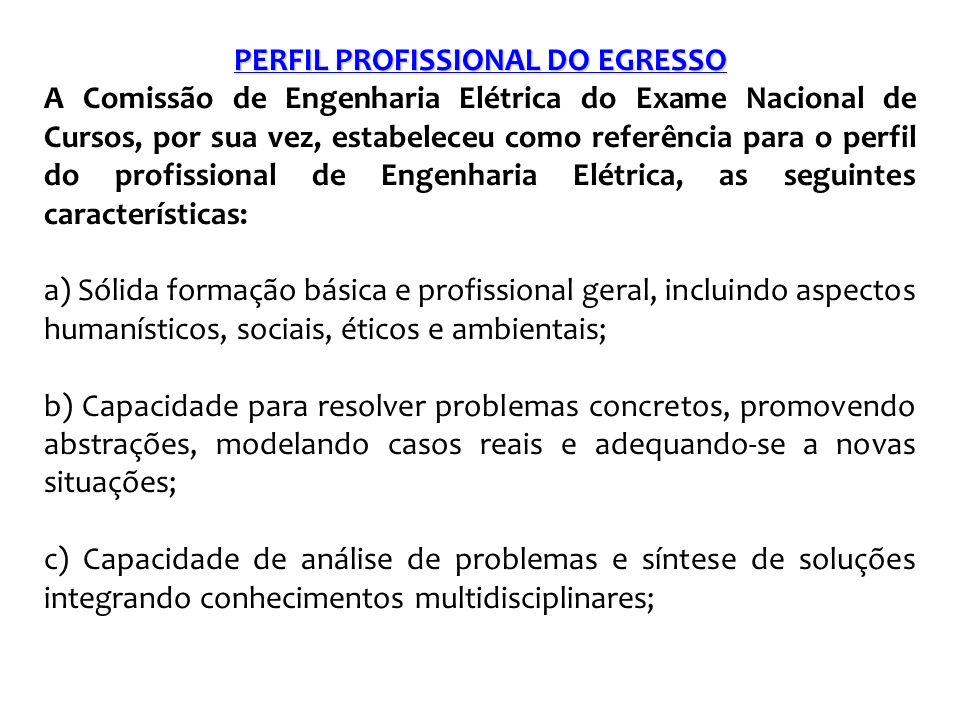 PERFIL PROFISSIONAL DO EGRESSO A Comissão de Engenharia Elétrica do Exame Nacional de Cursos, por sua vez, estabeleceu como referência para o perfil d