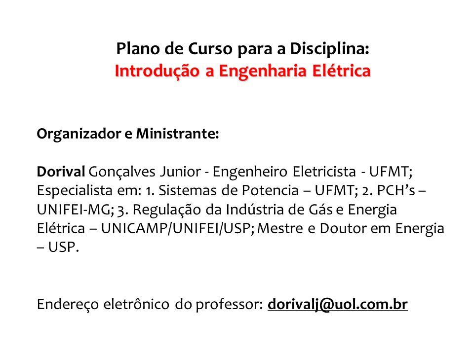 Plano de Curso para a Disciplina: Introdução a Engenharia Elétrica Organizador e Ministrante: Dorival Gonçalves Junior - Engenheiro Eletricista - UFMT