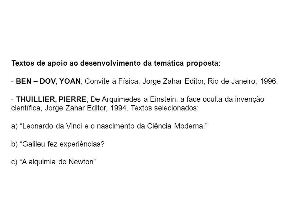 Textos de apoio ao desenvolvimento da temática proposta: - BEN – DOV, YOAN; Convite à Física; Jorge Zahar Editor, Rio de Janeiro; 1996. - THUILLIER, P