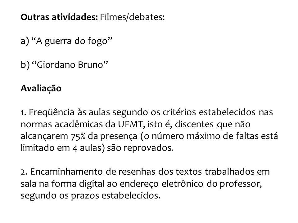 Outras atividades: Filmes/debates: a) A guerra do fogo b) Giordano Bruno Avaliação 1. Freqüência às aulas segundo os critérios estabelecidos nas norma