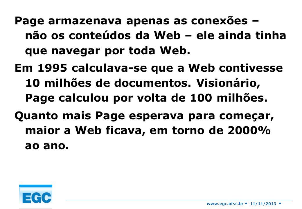 www.egc.ufsc.br 11/11/2013 Page armazenava apenas as conexões – não os conteúdos da Web – ele ainda tinha que navegar por toda Web. Em 1995 calculava-