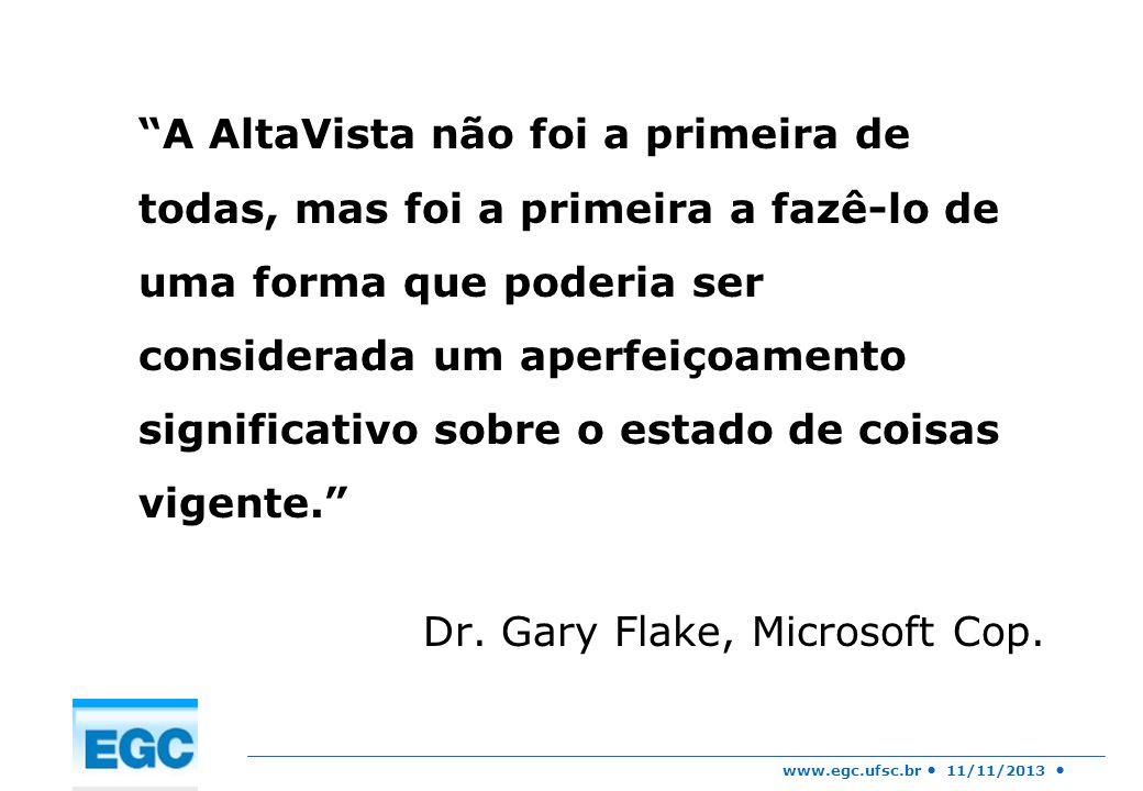 www.egc.ufsc.br 11/11/2013 A AltaVista não foi a primeira de todas, mas foi a primeira a fazê-lo de uma forma que poderia ser considerada um aperfeiço