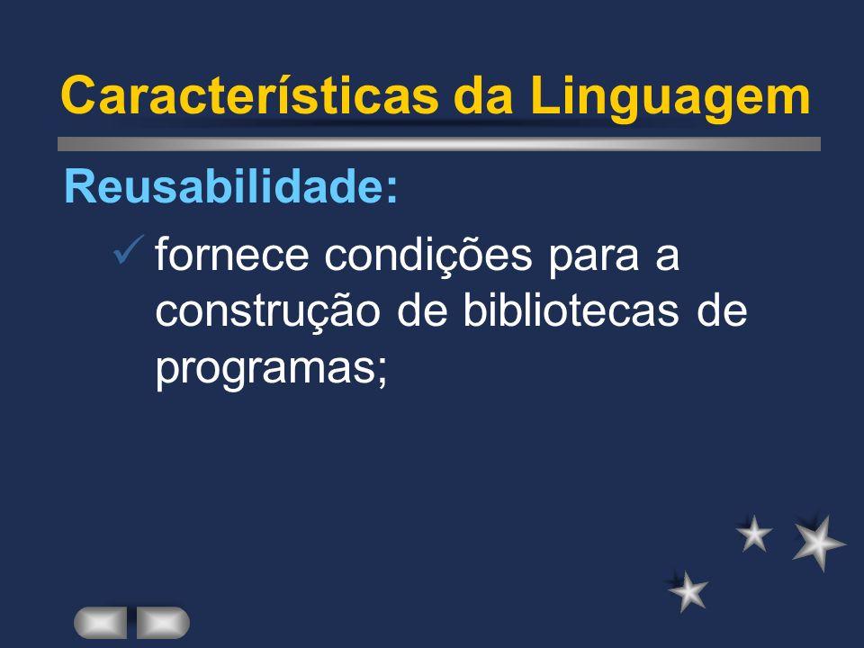 Características da Linguagem Comentários: facilita a manutenção dos programas; Modularidade: permite a depuração, validação e testes individuais;