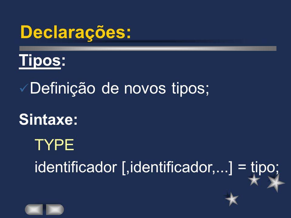 Declarações: Constantes: Valores pré-definidos; Sintaxe: CONST identificador [,identificador,...] : tipo = expressão;