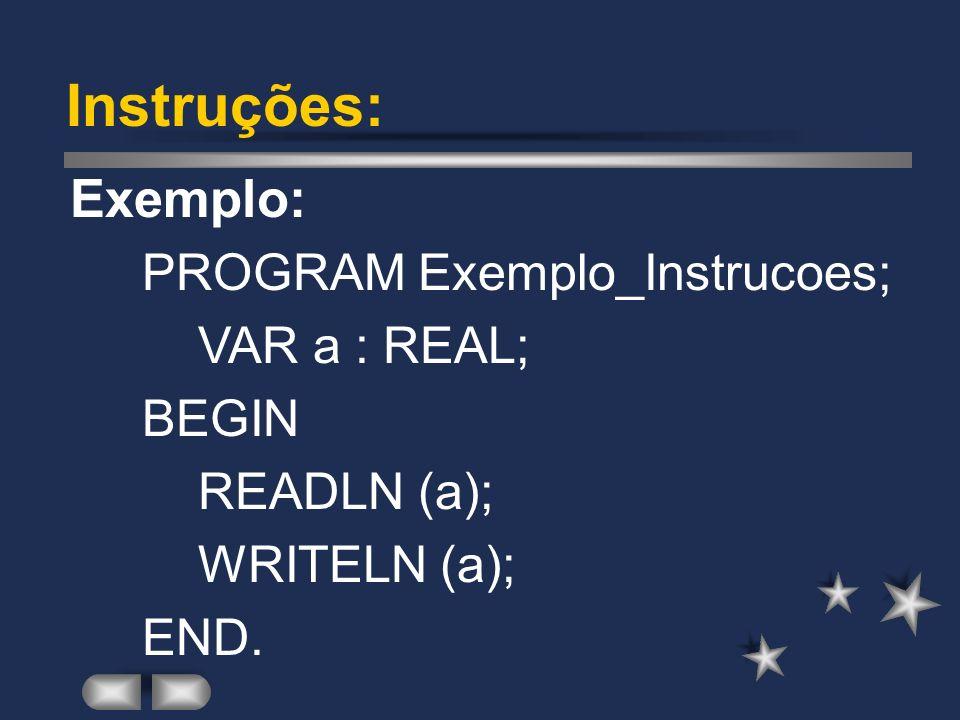 Instruções: Comandos de Leitura/Escrita; Operações Aritméticas e Lógicas; Atribuições; Estruturas de Condição e Repetição; Chamadas de Subprogramas.