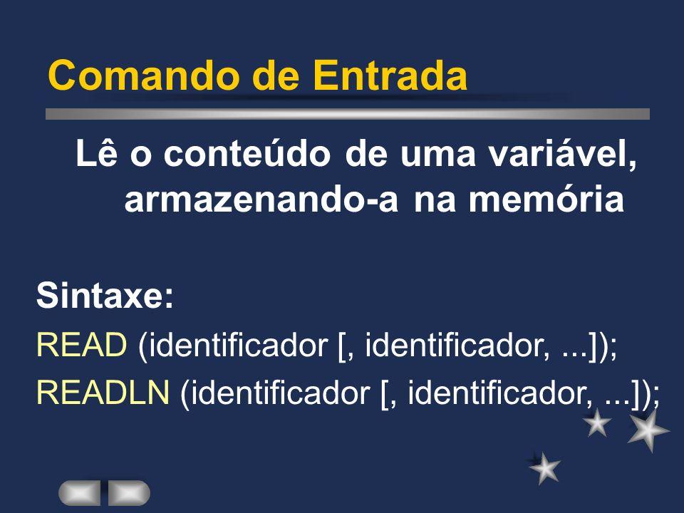 Comando de Atribuição identificador := expressão ; Exemplos: A := 5.5; B := A * 2; C := TRUE; D := NOT C;