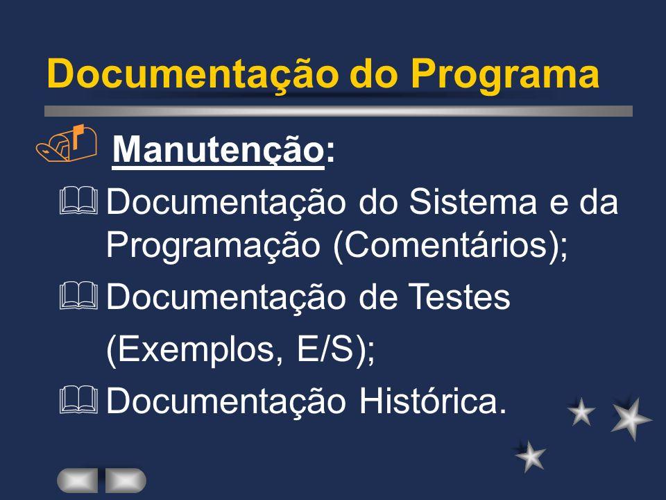 Documentação do Programa Facilita a utilização e manutenção de um programa. Tipos de Documentação: 4Manutenção 4Usuário