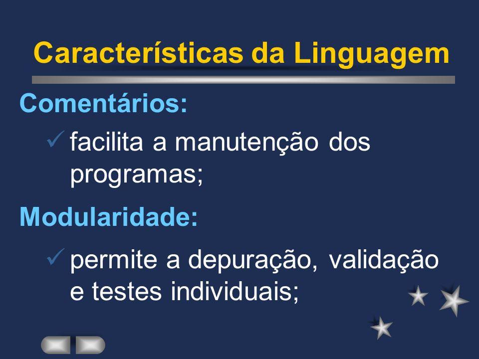 Características da Linguagem Baseado na Técnica de Programação Estruturada (TOP-DOWN): permite a decomposição do problema em partes independentes; Est