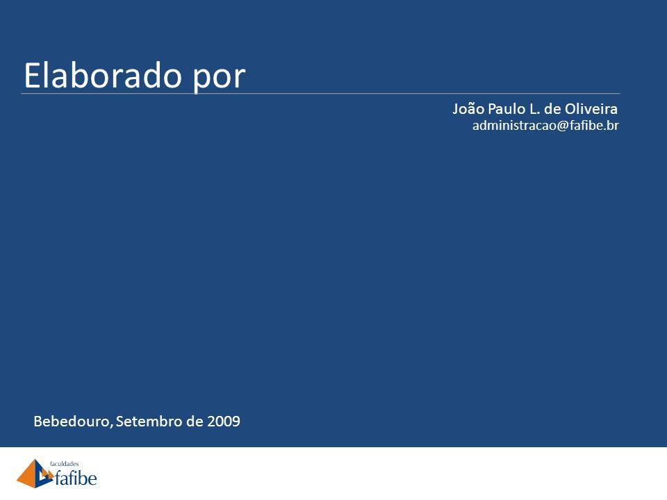 Elaborado por João Paulo L. de Oliveira Bebedouro, Setembro de 2009 administracao@fafibe.br