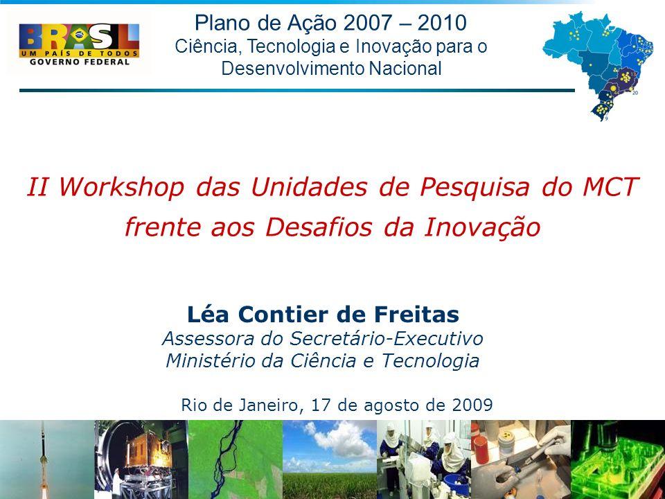 Plano de Ação 2007 – 2010 Ciência, Tecnologia e Inovação para o Desenvolvimento Nacional Léa Contier de Freitas Assessora do Secretário-Executivo Mini