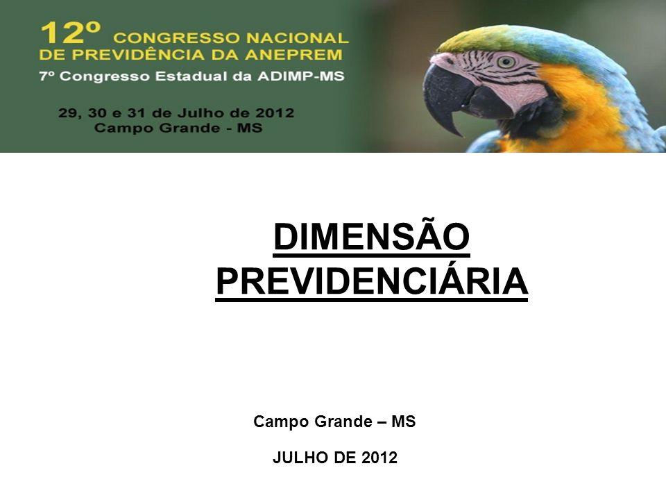 DIMENSÃO PREVIDENCIÁRIA Campo Grande – MS JULHO DE 2012