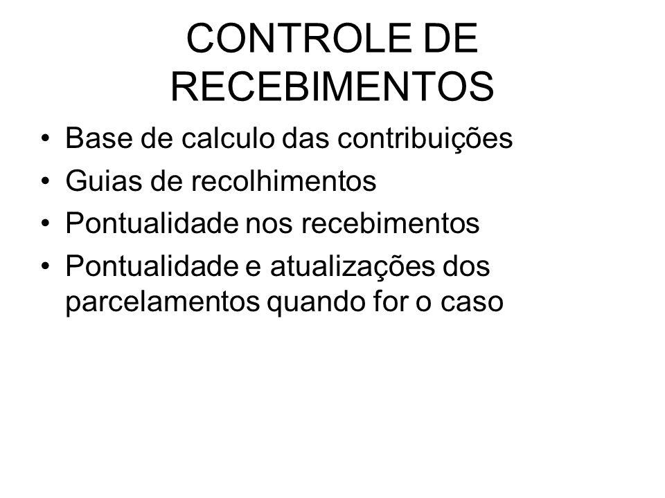 CONTROLE DE RECEBIMENTOS Base de calculo das contribuições Guias de recolhimentos Pontualidade nos recebimentos Pontualidade e atualizações dos parcelamentos quando for o caso