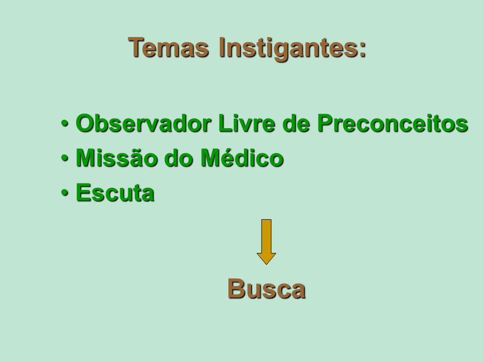 Temas Instigantes: Observador Livre de Preconceitos Observador Livre de Preconceitos Missão do Médico Missão do Médico Escuta Escuta Busca
