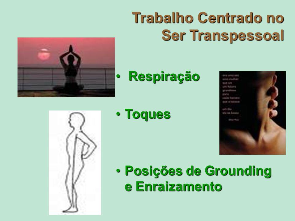 Trabalho Centrado no Ser Transpessoal Respiração Respiração ToquesToques Posições de Grounding e EnraizamentoPosições de Grounding e Enraizamento