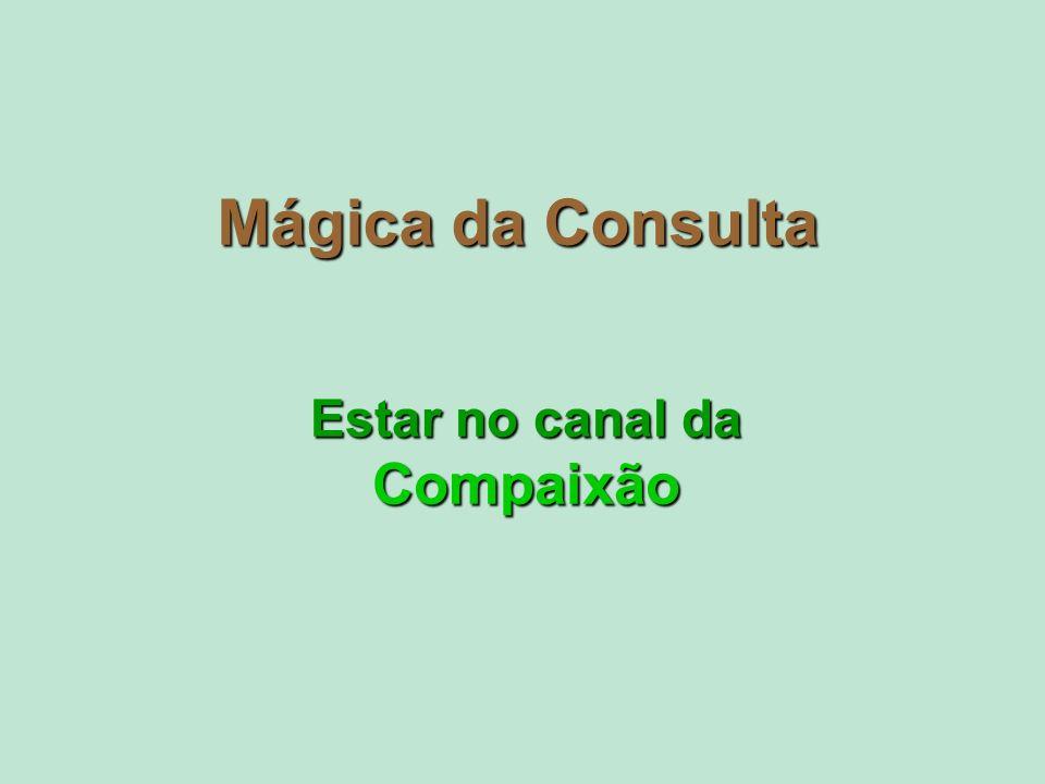 Mágica da Consulta Estar no canal da Compaixão