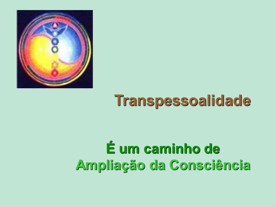 Transpessoalidade É um caminho de Ampliação da Consciência