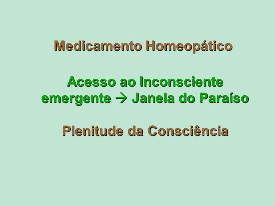 Medicamento Homeopático Acesso ao Inconsciente emergente Janela do Paraíso Plenitude da Consciência
