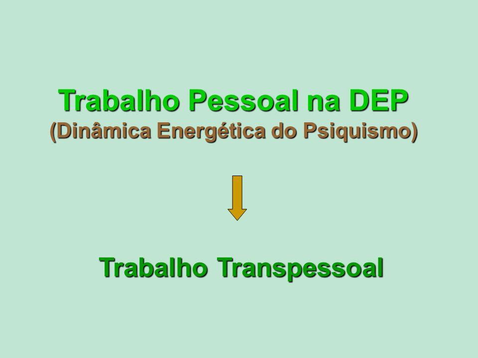 Trabalho Pessoal na DEP (Dinâmica Energética do Psiquismo) Trabalho Transpessoal