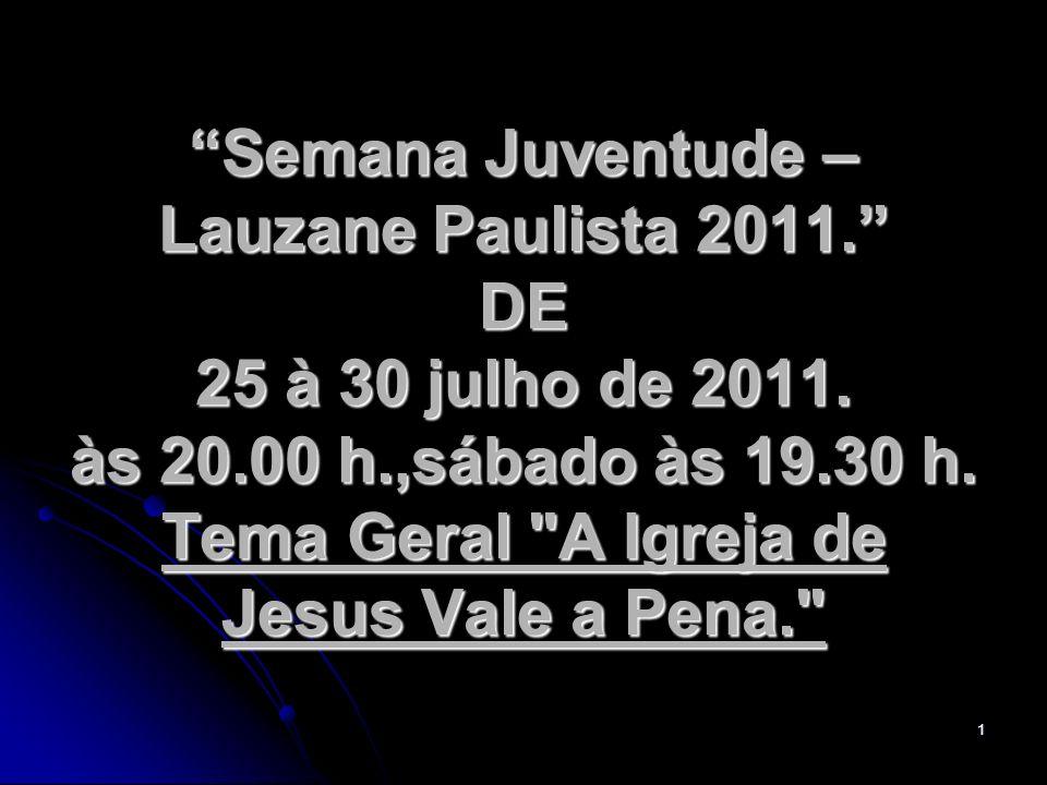 1 Semana Juventude – Lauzane Paulista 2011. DE 25 à 30 julho de 2011. às 20.00 h.,sábado às 19.30 h. Tema Geral