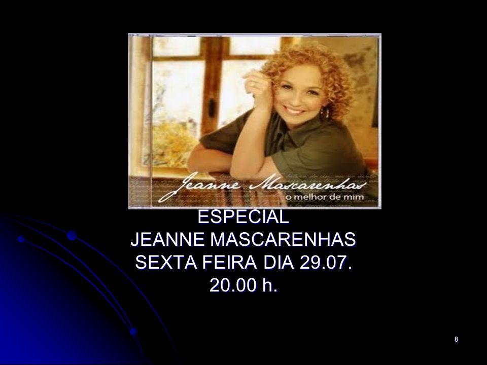 8 ESPECIAL JEANNE MASCARENHAS SEXTA FEIRA DIA 29.07. 20.00 h.