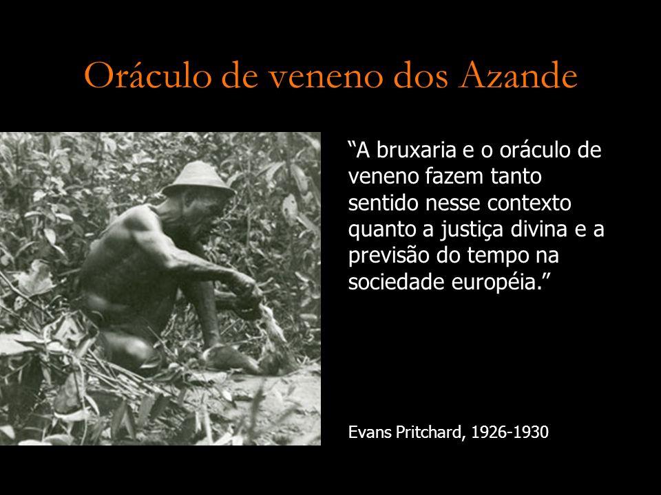 Oráculo de veneno dos Azande Evans Pritchard, 1926-1930 A bruxaria e o oráculo de veneno fazem tanto sentido nesse contexto quanto a justiça divina e