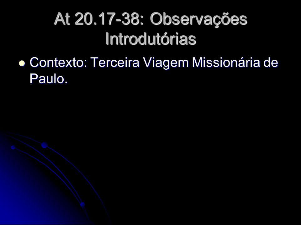 At 20.17-38: Observações Introdutórias Contexto: Terceira Viagem Missionária de Paulo. Contexto: Terceira Viagem Missionária de Paulo.
