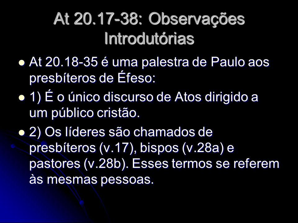 At 20.17-38: Observações Introdutórias At 20.18-35 é uma palestra de Paulo aos presbíteros de Éfeso: At 20.18-35 é uma palestra de Paulo aos presbíter