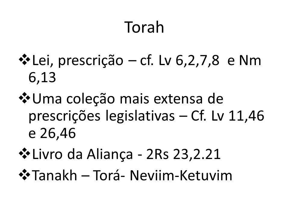 Torah Lei, prescrição – cf. Lv 6,2,7,8 e Nm 6,13 Uma coleção mais extensa de prescrições legislativas – Cf. Lv 11,46 e 26,46 Livro da Aliança - 2Rs 23