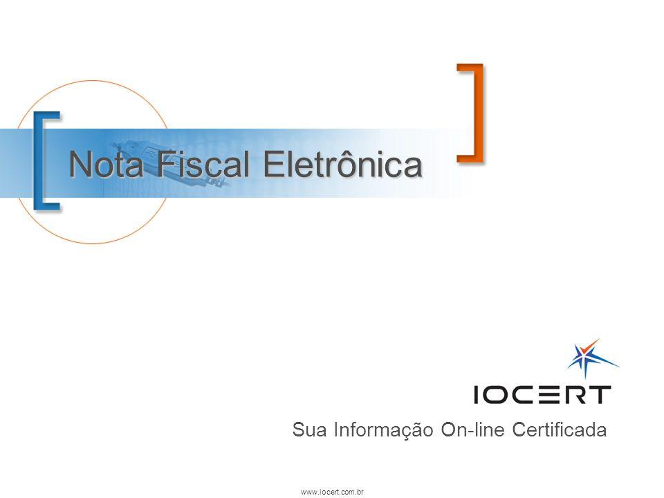 www.iocert.com.br Nota Fiscal Eletrônica Sua Informação On-line Certificada