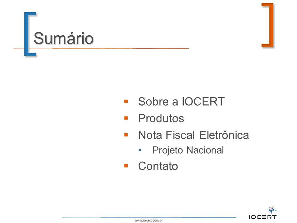 www.iocert.com.br Sumário Sobre a IOCERT Produtos Nota Fiscal Eletrônica Projeto Nacional Contato