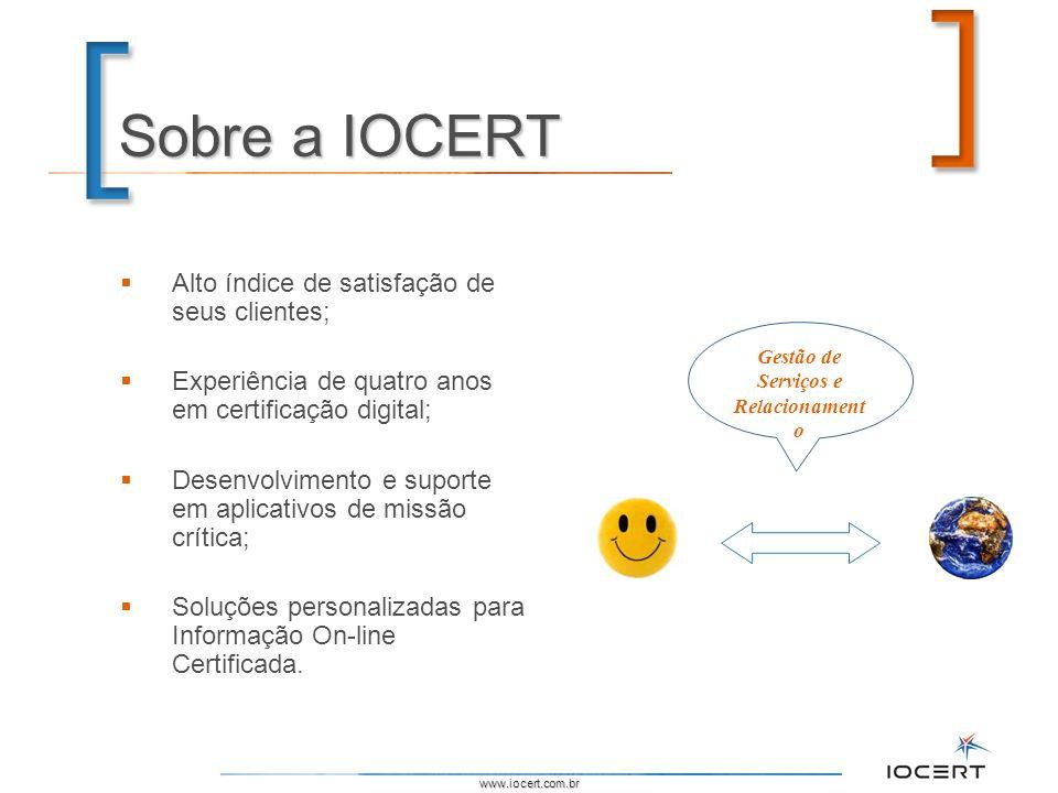 www.iocert.com.br Sobre a IOCERT Alto índice de satisfação de seus clientes; Experiência de quatro anos em certificação digital; Desenvolvimento e sup