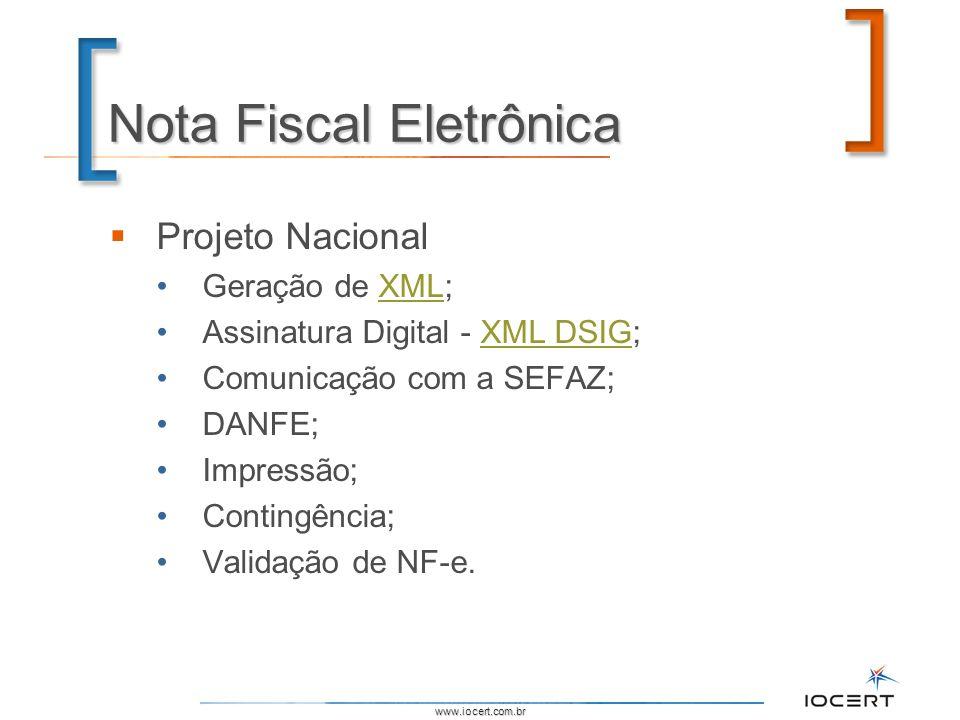 www.iocert.com.br Nota Fiscal Eletrônica Projeto Nacional Geração de XML;XML Assinatura Digital - XML DSIG;XML DSIG Comunicação com a SEFAZ; DANFE; Im