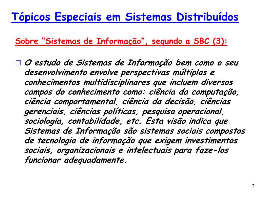 7 Tópicos Especiais em Sistemas Distribuídos Sobre Sistemas de Informação, segundo a SBC (3): O estudo de Sistemas de Informação bem como o seu desenv