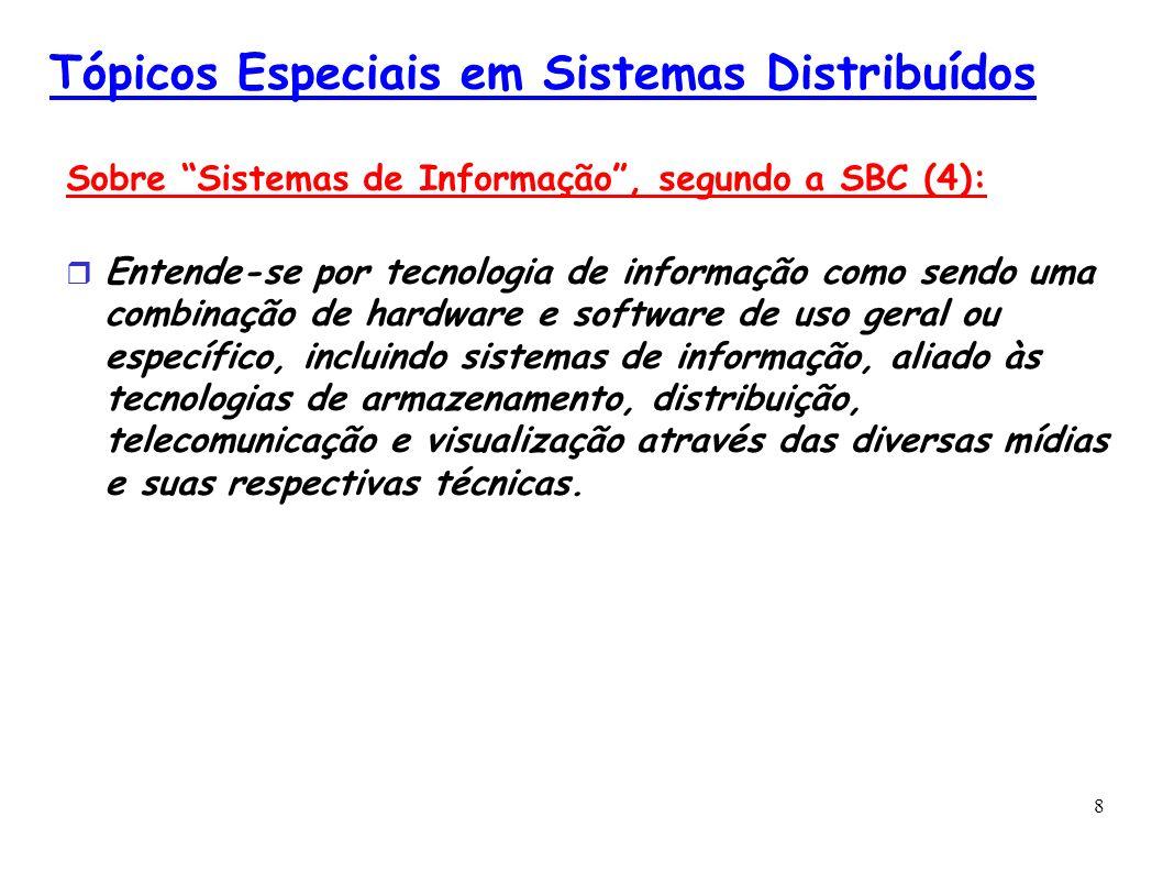 8 Tópicos Especiais em Sistemas Distribuídos Sobre Sistemas de Informação, segundo a SBC (4): Entende-se por tecnologia de informação como sendo uma c