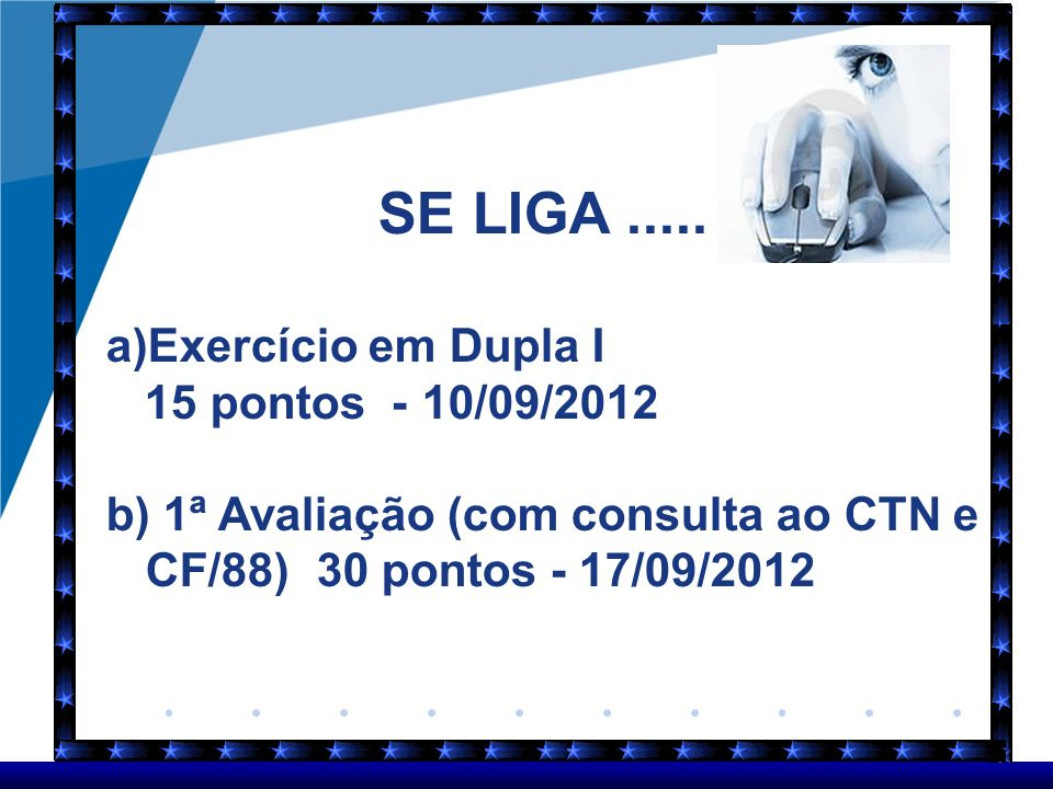 SE LIGA..... a)Exercício em Dupla I 15 pontos -10/09/2012 b) 1ª Avaliação (com consulta ao CTN e CF/88)30 pontos - 17/09/2012