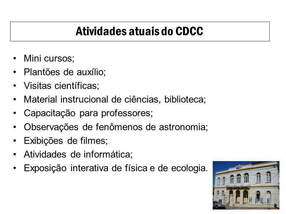 Mini cursos; Plantões de auxílio; Visitas científicas; Material instrucional de ciências, biblioteca; Capacitação para professores; Observações de fen