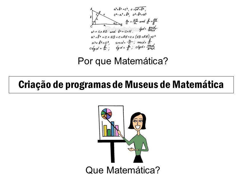 Criação de programas de Museus de Matemática Que Matemática? Por que Matemática?